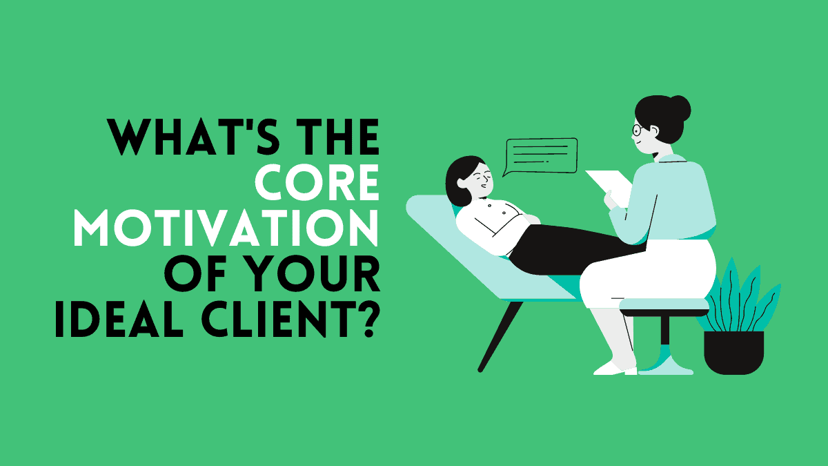 core motivation of your ideal client